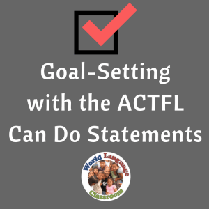 Foreign Language Goal Setting Using ACTFL Can-Do Statements (French, Spanish)
