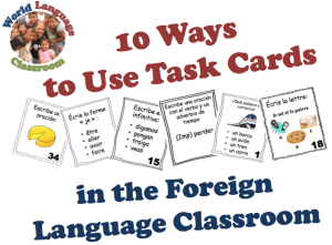 Use Task Cards to Build Foreign Language Confidence and Proficiency (SlideShare) (French, Spanish) www.wlclassroom.com