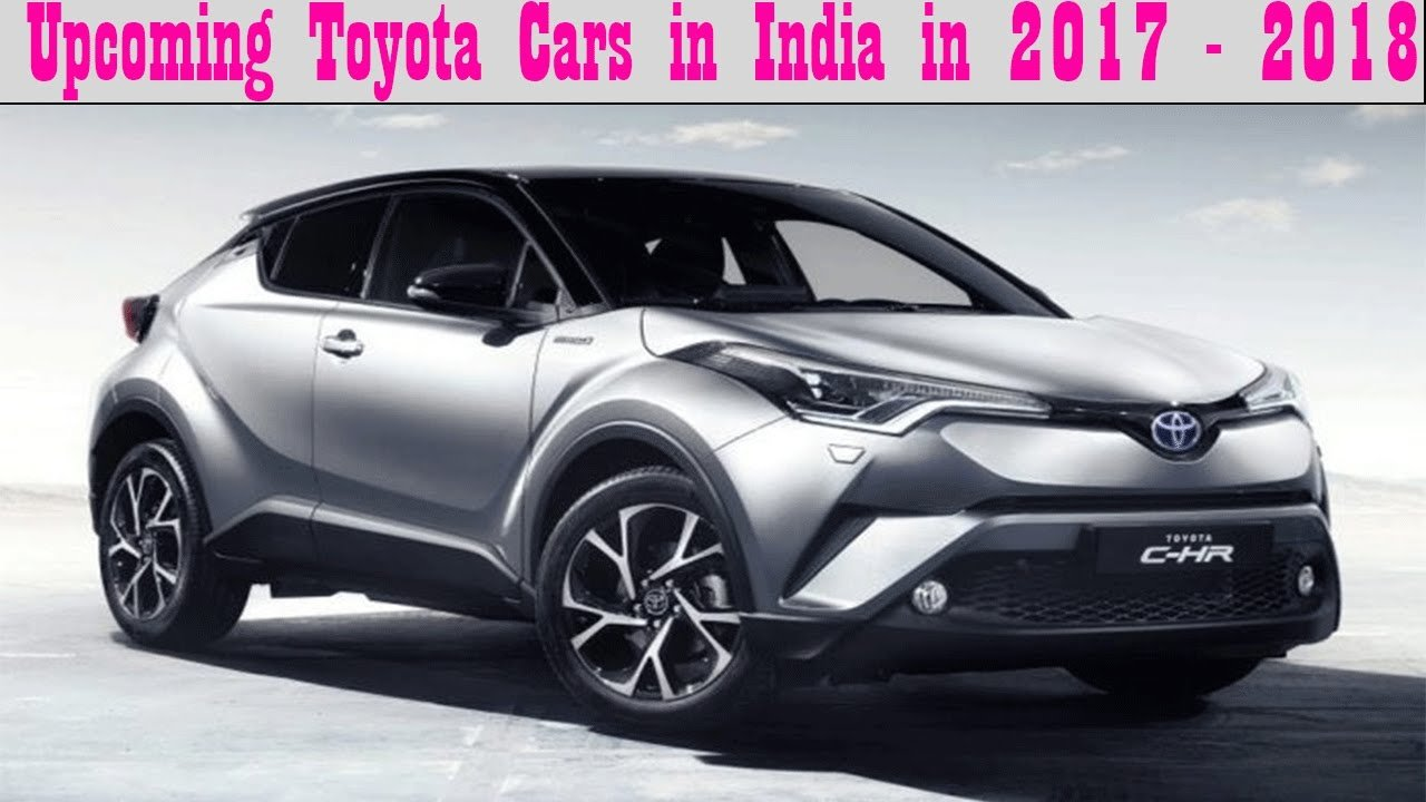 New Upcoming Toyota Cars In India In 2017 2018 Youtube On This Month