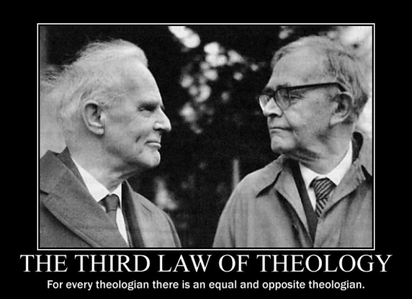 The Third Law of Theology - For every theologian there is an equal and opposite theologian.