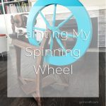 Painting My Spinning Wheel