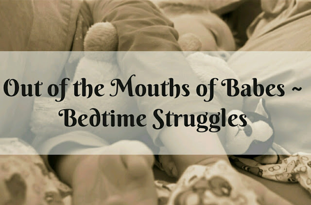 Out of the Mouths of Babes ~ Bedtime Struggles