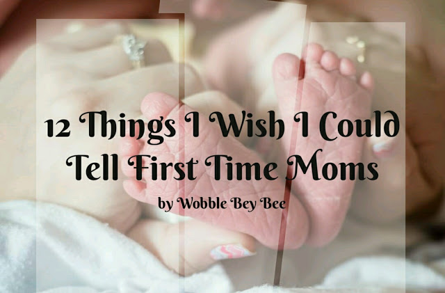 12 Things I Wish I Could Tell First Time Moms