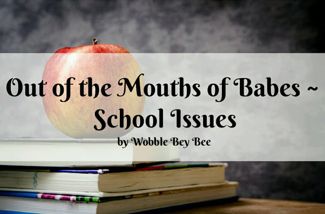 Out of the Mouths of Babes ~ School Issues