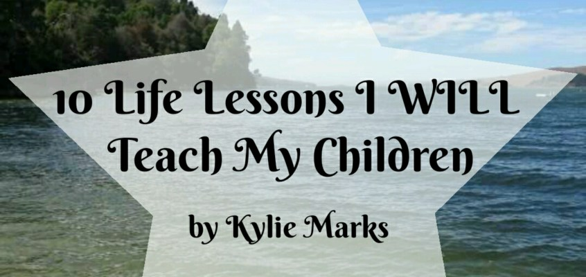 10 Life Lessons I WILL Teach My Children