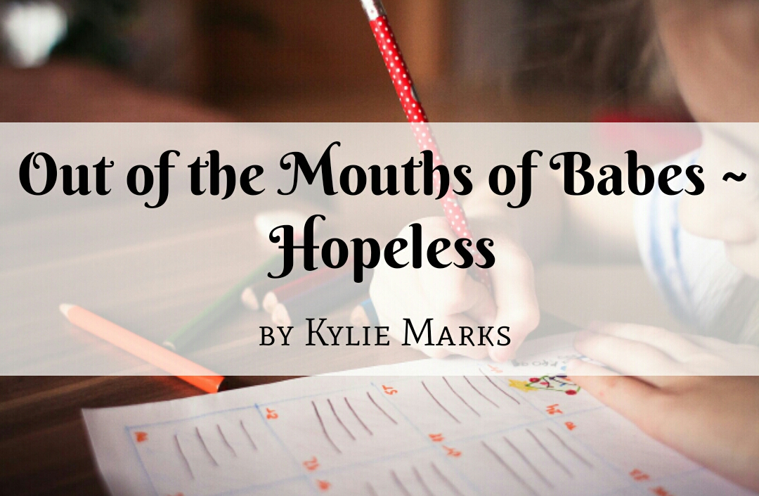 Out of the Mouths of Babes ~ Hopeless