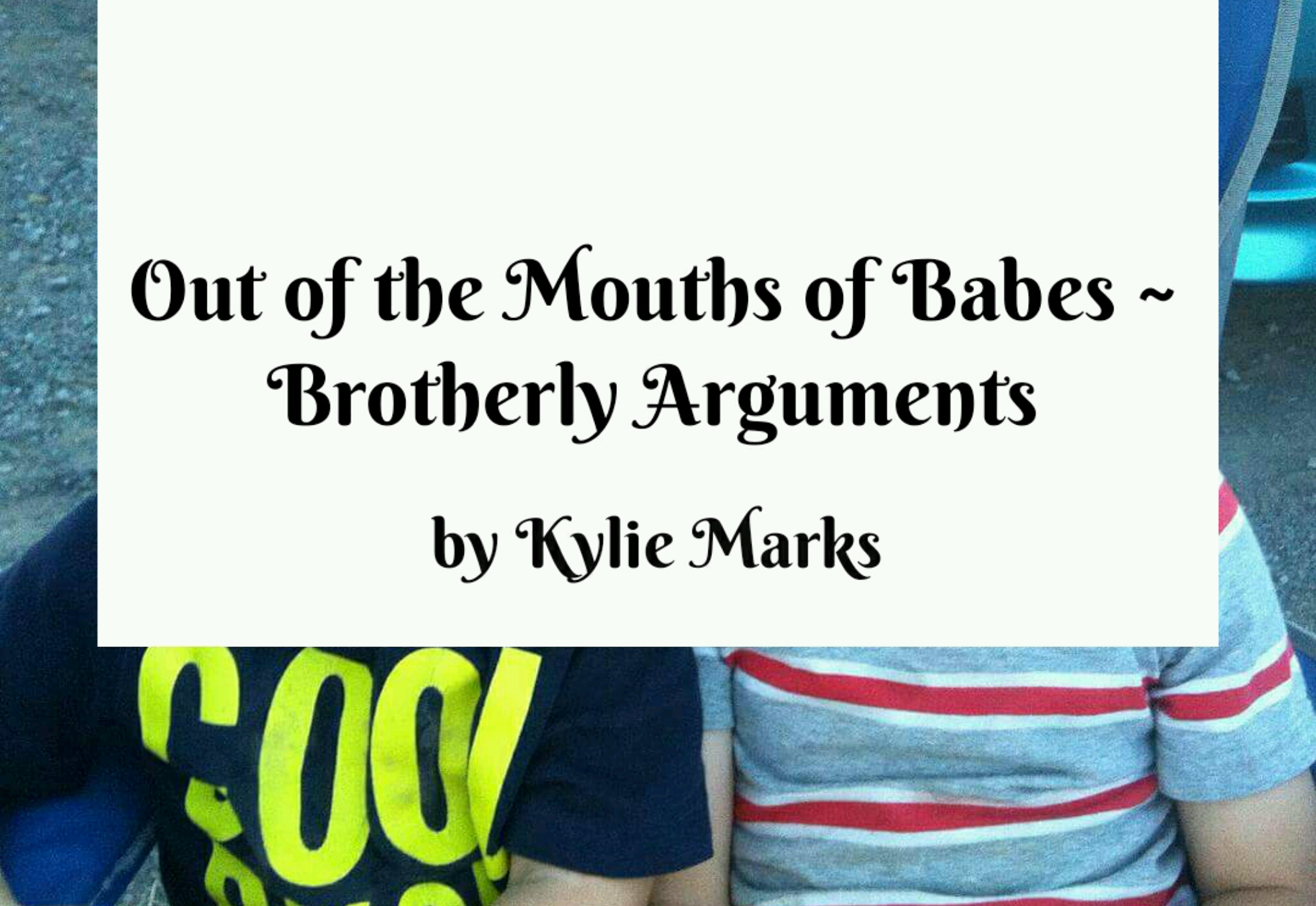 Out of the Mouths of Babes ~ Brotherly Arguments