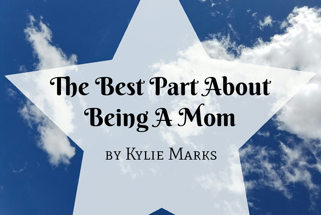 The Best Part About Being A Mom