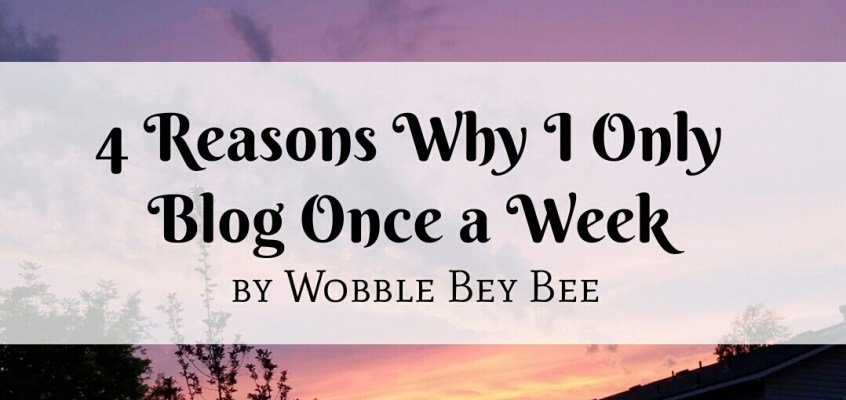 4 Reasons Why I Only Blog Once a Week