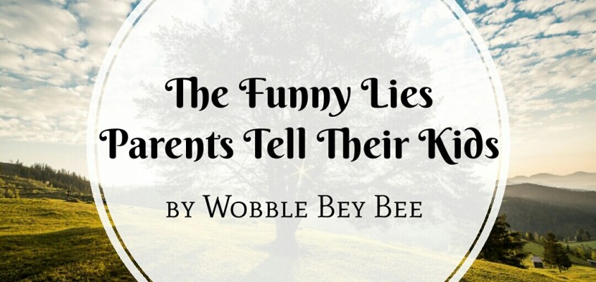 The Funny Lies Parents Tell Their Kids
