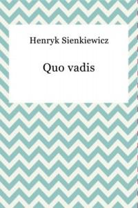 Quo Vadis – powieść, która przyniosła Henrykowi Sienkiewiczowi międzynarodową sławę!