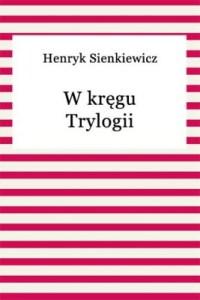 """Bohaterowie powieści Henryka Sienkiewicza żyli także poza słynną trylogią! – tu okładka książki """"W kręgu trylogii"""", której autorem był Henryk Sienkiewicz"""