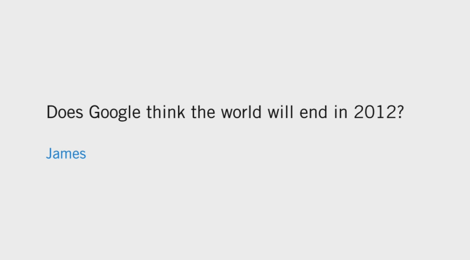 Does Google think the world will end in 2012?
