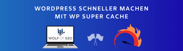 Wordpress schneller machen mit WP Super cache