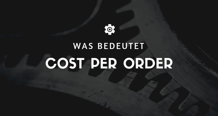 Was bedeutet 1 8 - CPO (Cost per Order)