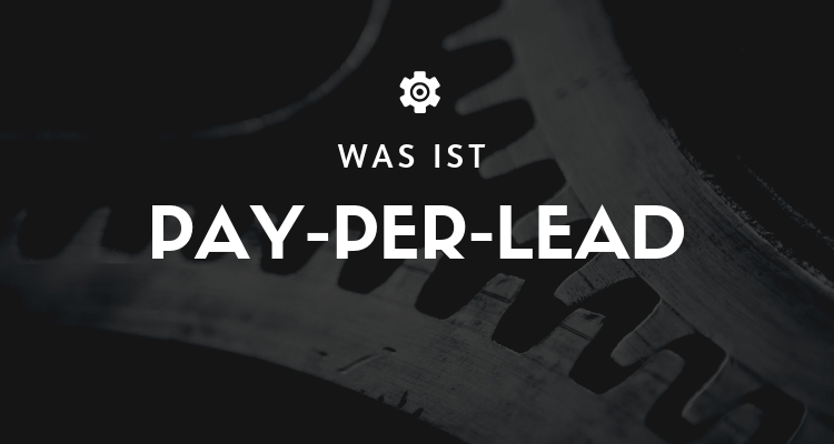 Was ist Pay-Per-Lead
