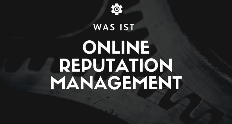 Was ist Online Reputation Management