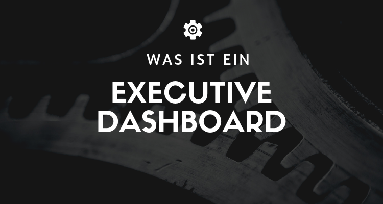 Was ist 41 1 - Executive Dashboard