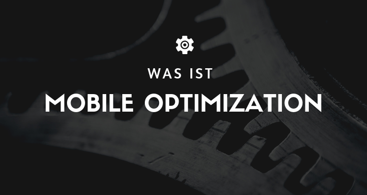 Was ist Mobile Optimization