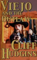 Viejo and The Outlaw By Cliff Hudgins
