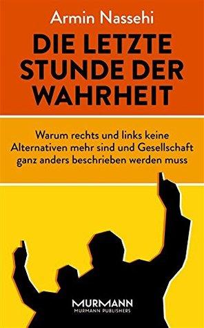Gelesen: Nassehi, Armin – Die letzte Stunde der Wahrheit: Warum rechts und links keine Alternativen mehr sind und Gesellschaft ganz anders beschrieben werden muss