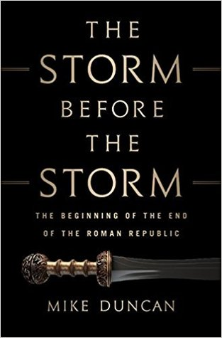 Gelesen:  Mike Duncan –  The Storm Before the Storm: The Beginning of the End of the Roman Republic