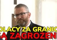 Grzegorz Braun - Polacy za granicą są zagrożeni