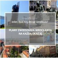 Plan na jedno, dwu i trzy dniową wycieczkę po Wrocławiu | Mapa i punkty zwiedzania