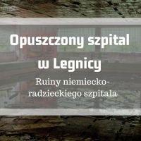 Opuszczony poradziecki szpital w Legnicy - zabytek, który znika w oczach