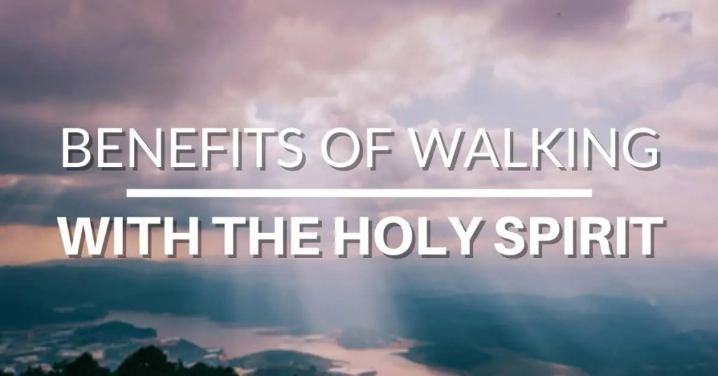 benefits of walking with the holy spirit