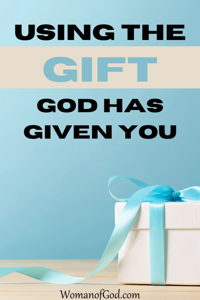 Using The Gift God Has Given You
