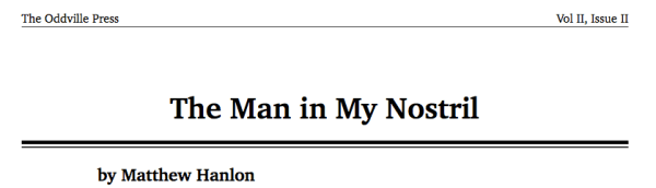 The Man in My Nostril - available in the Oddville Press