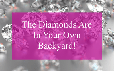 There's Diamonds In Your Backyard!