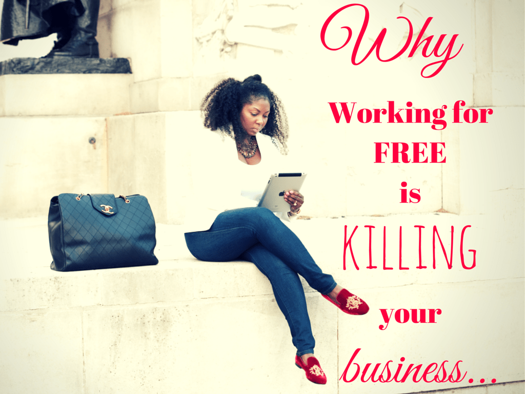 Why Working For Free Is Killing Your Business