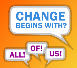 Change begins with? All of us!