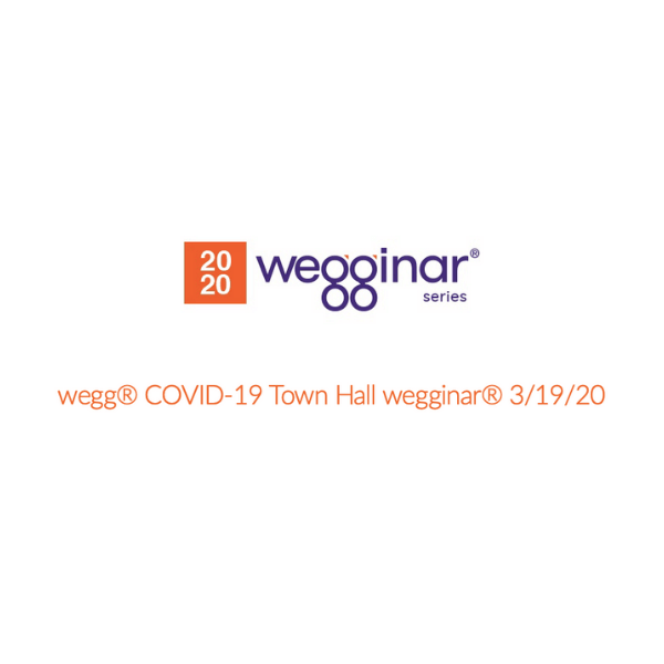 Please Join Us for a wegg® COVID-19 wegginar® Town Hall 3:19