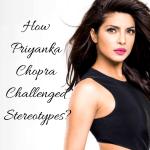 6 Times Priyanka Chopra challenged Stereotypes and Won