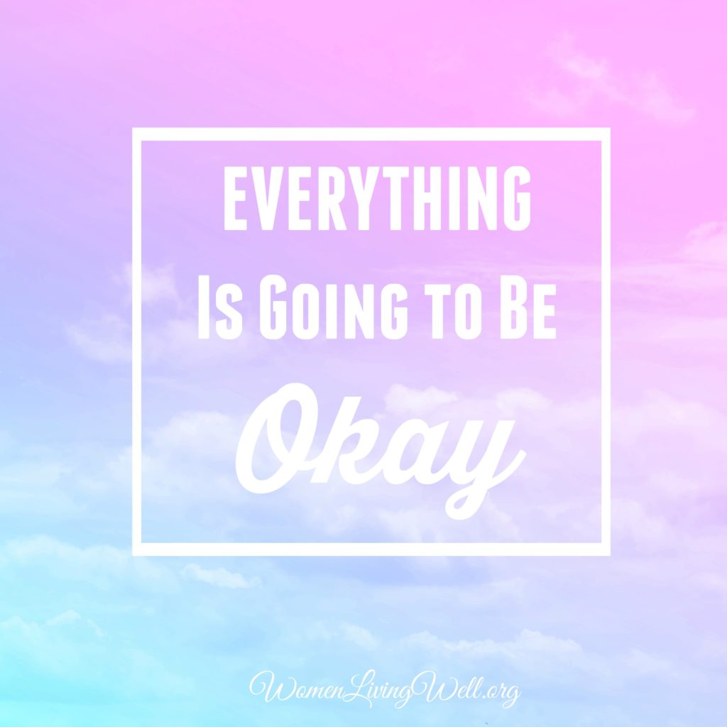 Everything Is Going To Be Okay Women Living Well