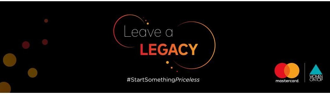 Leave A Legacy   Μια ξεχωριστή πρωτοβουλία από τη Mastercard και το Women On Top