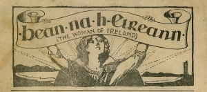 """Drawn figure of a woman holding up a banner. The banner reads """"bean na h-Eireann (the woman of Irleand)"""""""