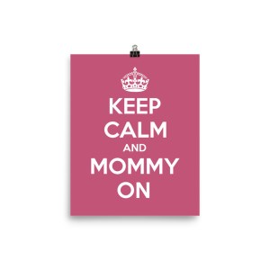 Keep Calm Mommy On Poster