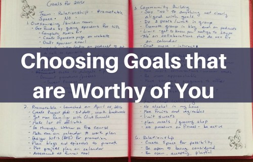 Choosing Goals that are Worthy of You