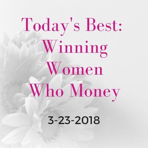 Today's Best: Winning Women Who Money [3/23/2018]