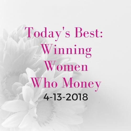 Today's Best: Winning Women Who Money [4/13/2018]