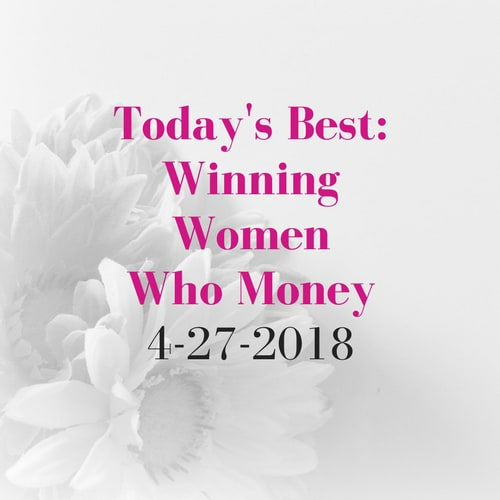 Today's Best: Winning Women Who Money [4/27/2018]