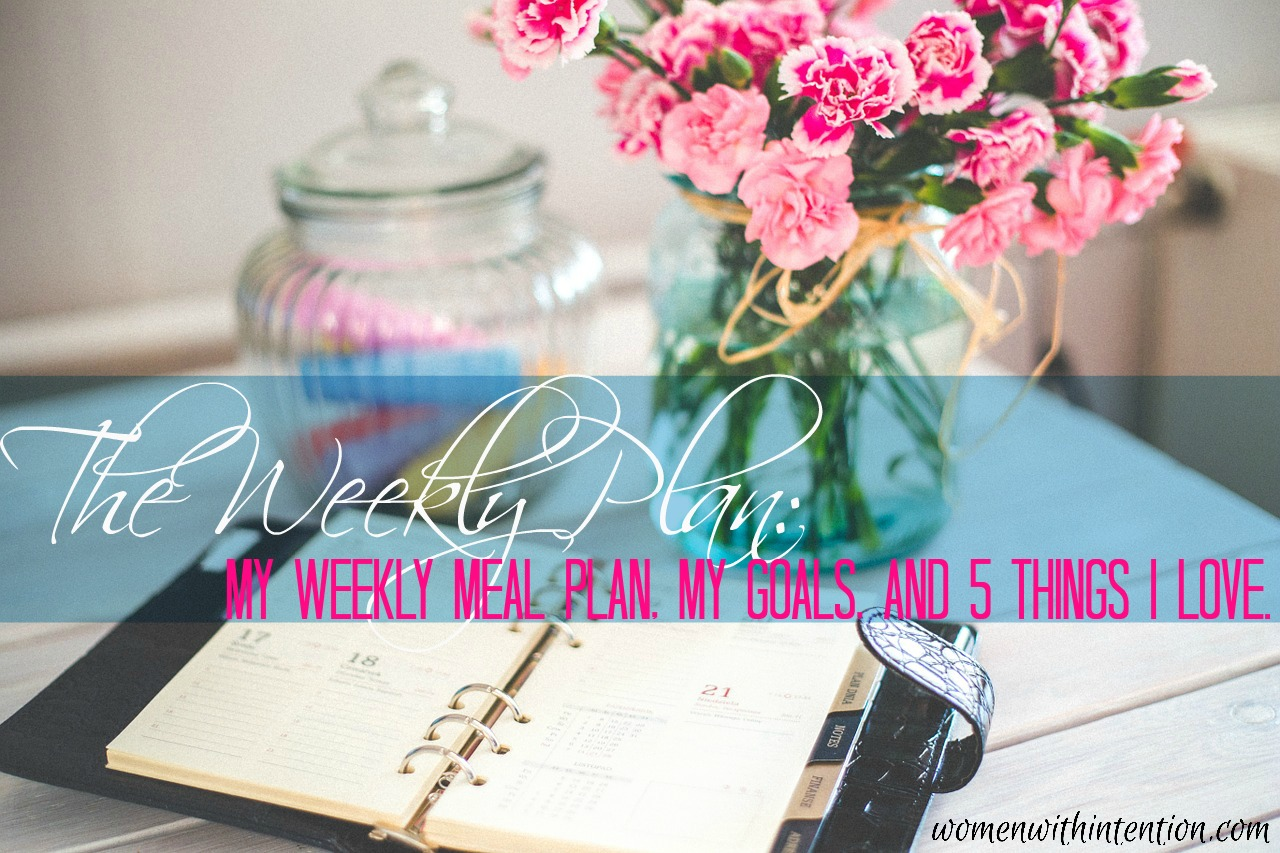 The Weekly Plan My Weekly Meal Plan My Goals And 5