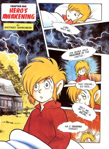 """Legend of Zelda a Link to the Past - Shotaro Ishinomori. Nintendo Power. VIZ Media, May 2015. A panel where Link wakes up after he hears """"Link... Help me... I'm being held prisoner in the castle..."""" in a dream. He says. """"That dream.. so real..."""" and then hears, """"Help me... my name is Zelda..."""" Link says, """"Am I hearing things?"""""""