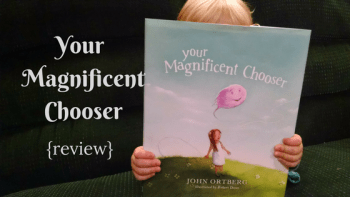 Your Magnificent Chooser by John Ortberg Review