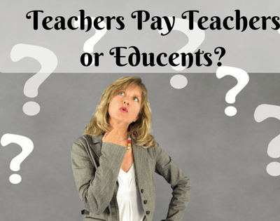 Which is Better for Sellers- Teachers Pay Teachers or Educents?