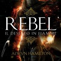 Recensione in anteprima: Rebel. Il deserto in fiamme di Alwyn Hamilton